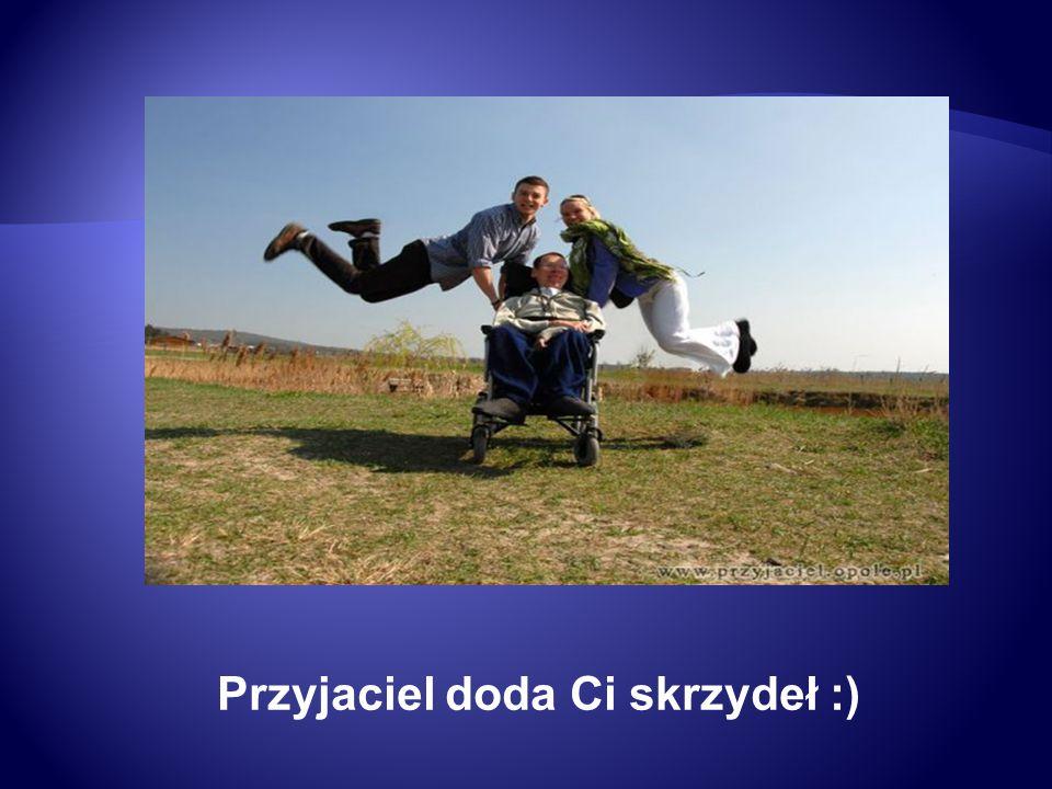 Przyjaciel doda Ci skrzydeł :)