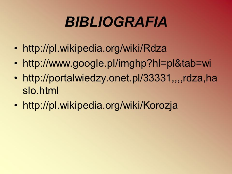 BIBLIOGRAFIA http://pl.wikipedia.org/wiki/Rdza