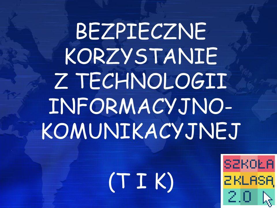BEZPIECZNE KORZYSTANIE Z TECHNOLOGII INFORMACYJNO-KOMUNIKACYJNEJ (T I K)