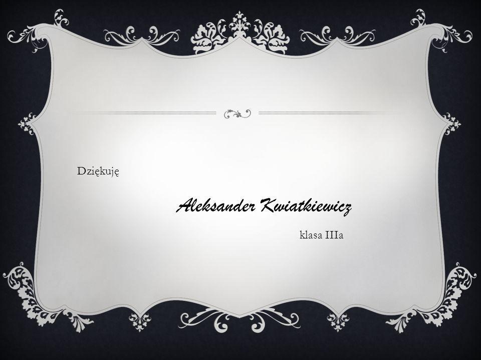 Dziękuję Aleksander Kwiatkiewicz klasa IIIa