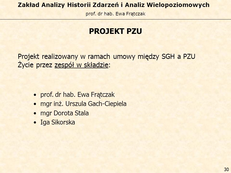 PROJEKT PZU Projekt realizowany w ramach umowy między SGH a PZU Życie przez zespół w składzie: prof. dr hab. Ewa Frątczak.