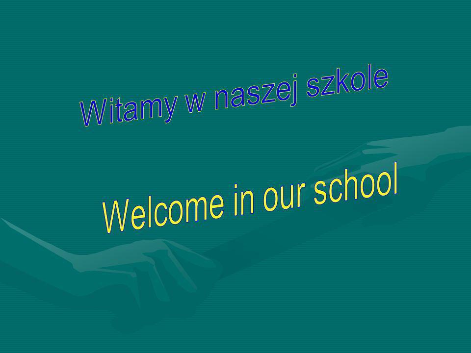 Witamy w naszej szkole Welcome in our school