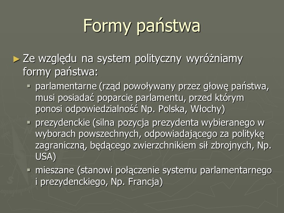 Formy państwa Ze względu na system polityczny wyróżniamy formy państwa: