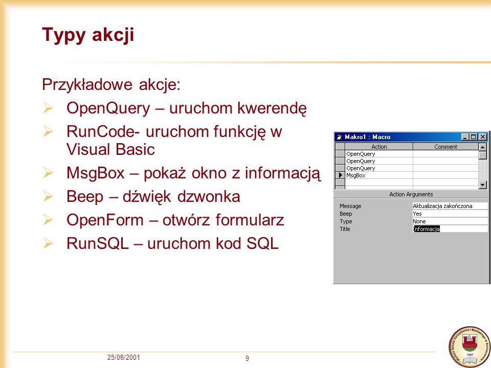 Typy akcji Przykładowe akcje: OpenQuery – uruchom kwerendę