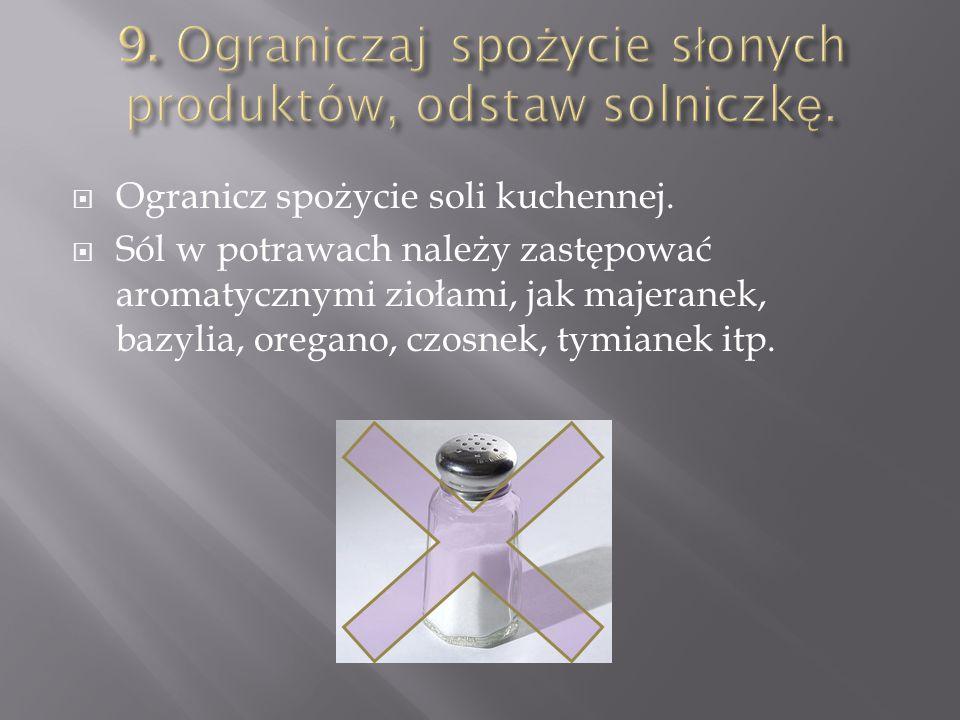 9. Ograniczaj spożycie słonych produktów, odstaw solniczkę.
