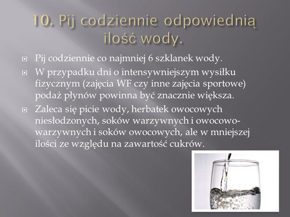 10. Pij codziennie odpowiednią ilość wody.