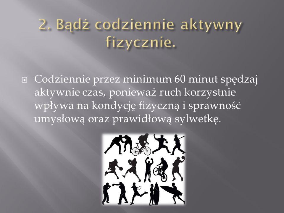2. Bądź codziennie aktywny fizycznie.