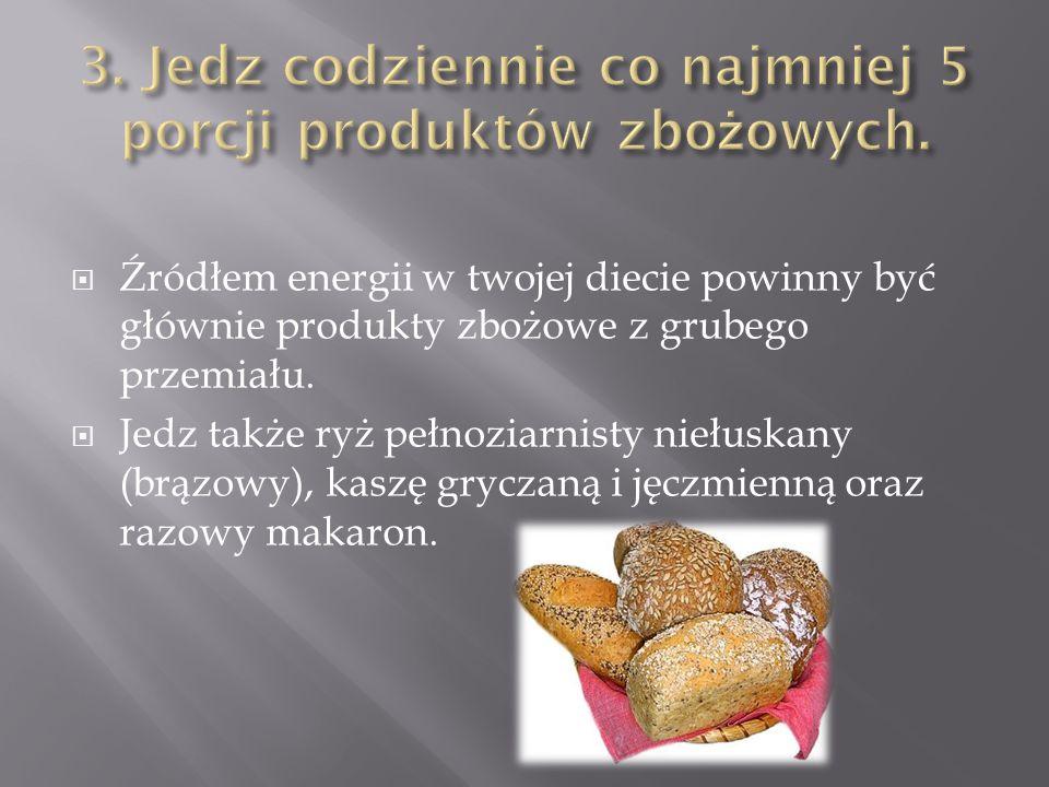 3. Jedz codziennie co najmniej 5 porcji produktów zbożowych.