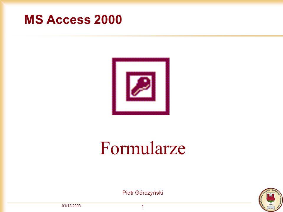 MS Access 2000 Formularze Piotr Górczyński 03/12/2003