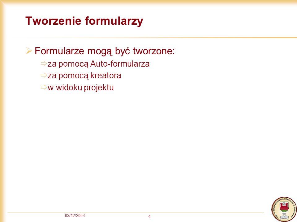 Tworzenie formularzy Formularze mogą być tworzone: