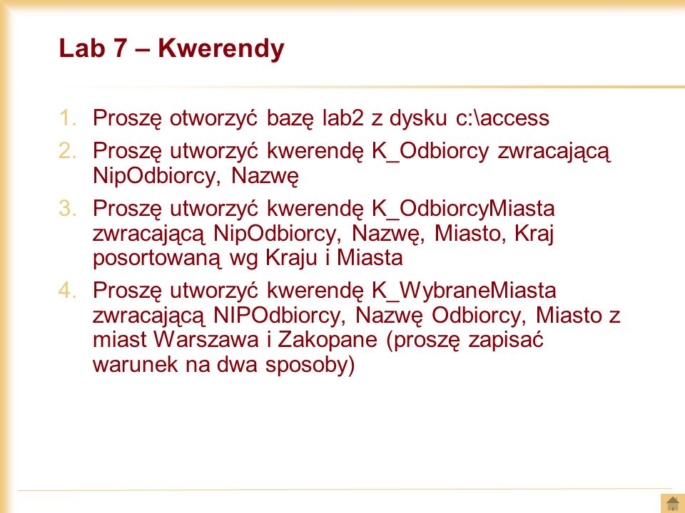 Lab 7 – Kwerendy Proszę otworzyć bazę lab2 z dysku c:\access