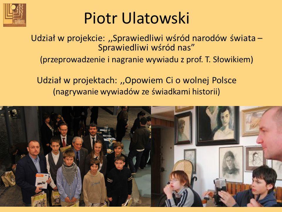 Piotr Ulatowski Udział w projekcie: ,,Sprawiedliwi wśród narodów świata – Sprawiedliwi wśród nas