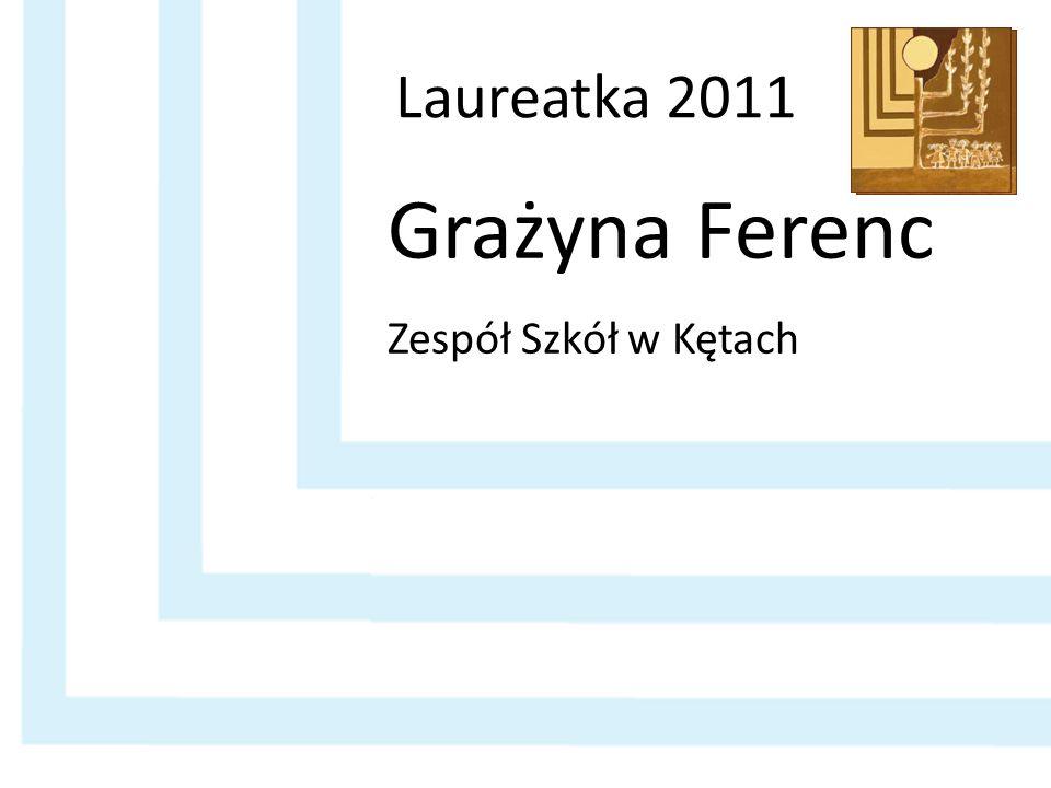 Laureatka 2011 Grażyna Ferenc Zespół Szkół w Kętach