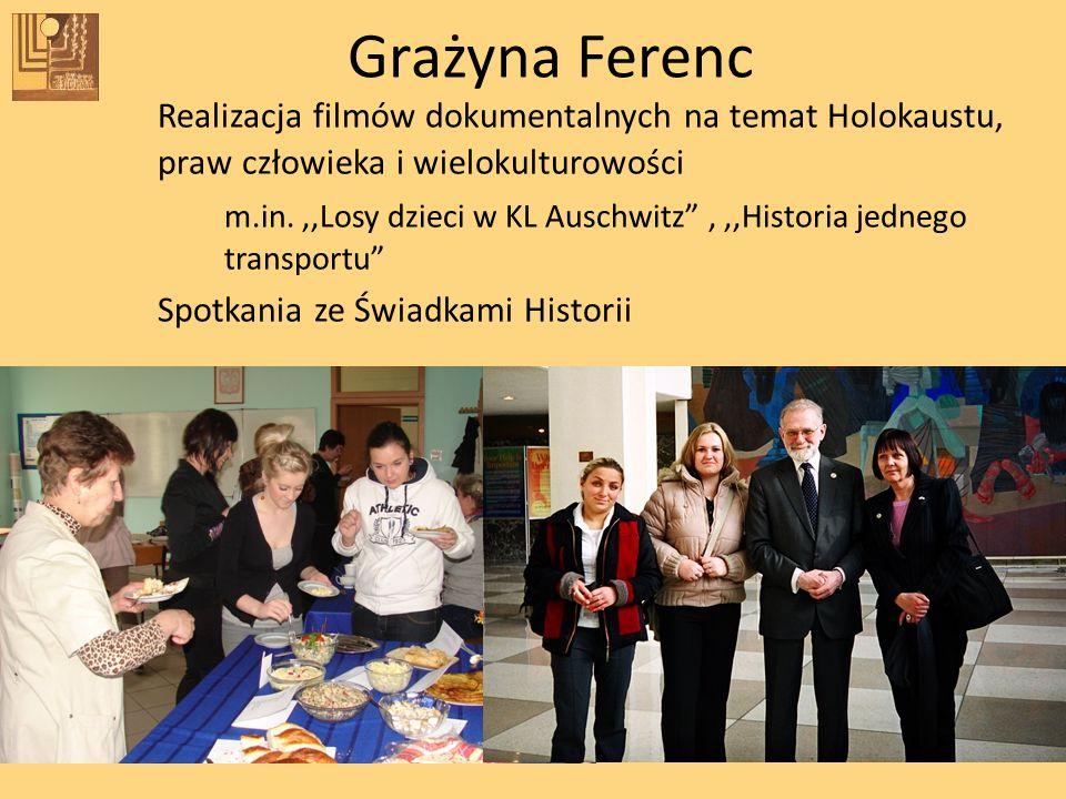 Grażyna FerencRealizacja filmów dokumentalnych na temat Holokaustu, praw człowieka i wielokulturowości.