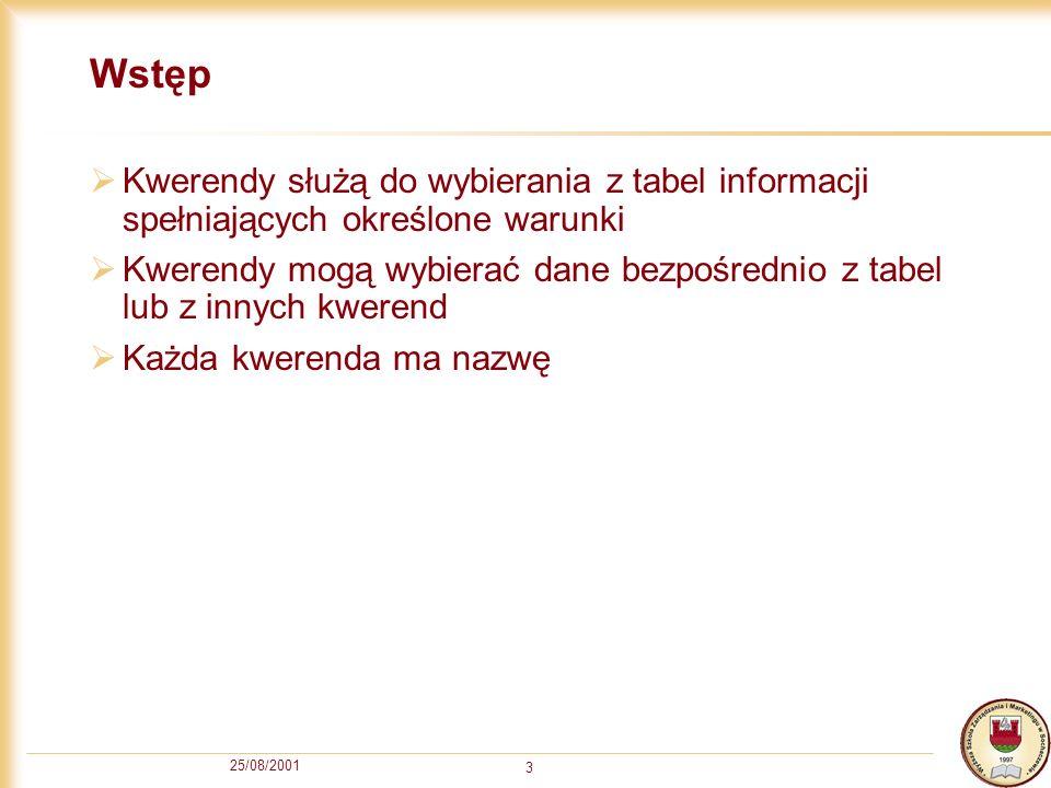 Wstęp Kwerendy służą do wybierania z tabel informacji spełniających określone warunki.