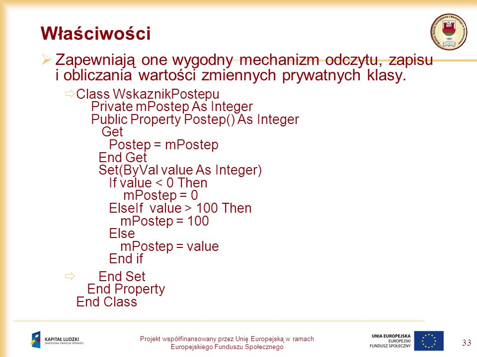 Właściwości Zapewniają one wygodny mechanizm odczytu, zapisu i obliczania wartości zmiennych prywatnych klasy.