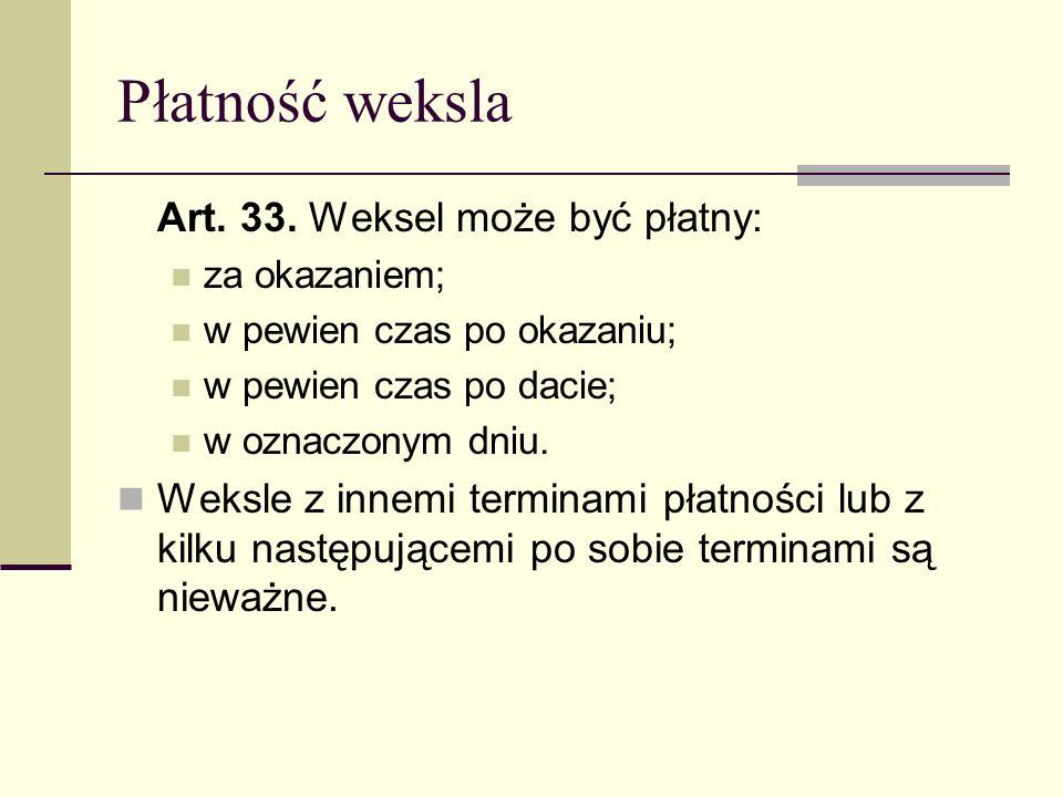 Płatność weksla Art. 33. Weksel może być płatny: