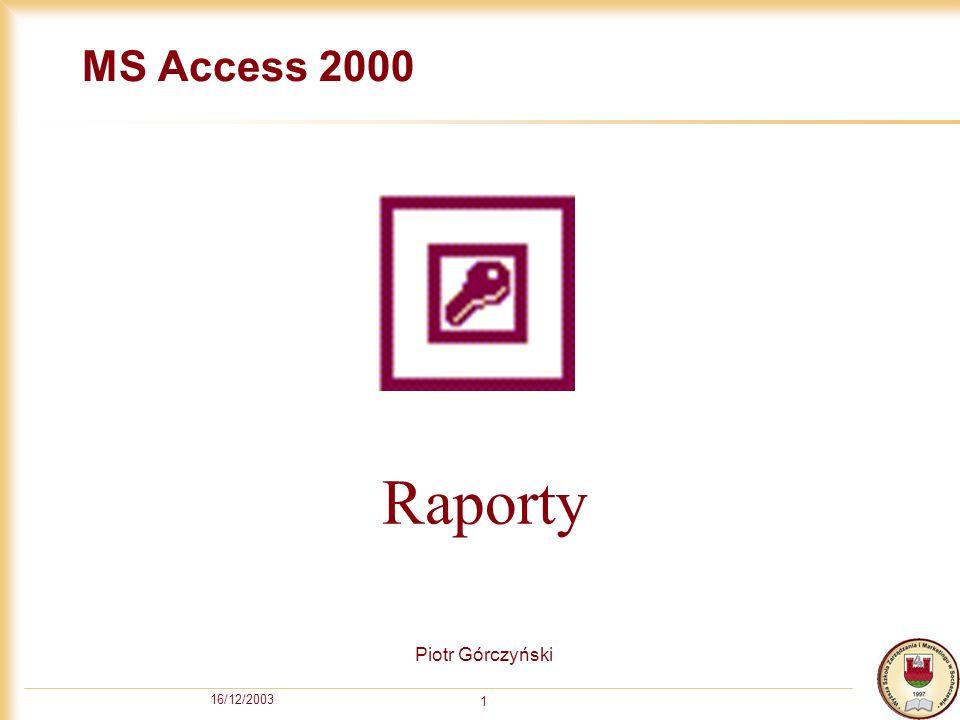 MS Access 2000 Raporty Piotr Górczyński 16/12/2003
