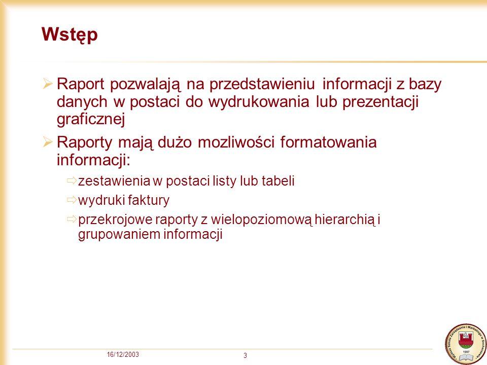 Wstęp Raport pozwalają na przedstawieniu informacji z bazy danych w postaci do wydrukowania lub prezentacji graficznej.
