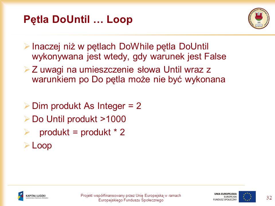 Pętla DoUntil … Loop Inaczej niż w pętlach DoWhile pętla DoUntil wykonywana jest wtedy, gdy warunek jest False.
