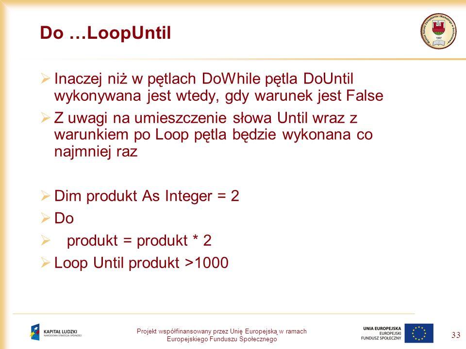 Do …LoopUntil Inaczej niż w pętlach DoWhile pętla DoUntil wykonywana jest wtedy, gdy warunek jest False.
