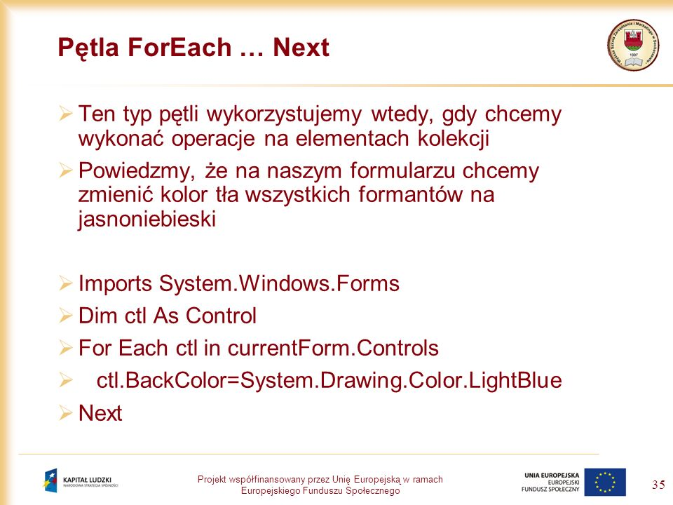 Pętla ForEach … Next Ten typ pętli wykorzystujemy wtedy, gdy chcemy wykonać operacje na elementach kolekcji.