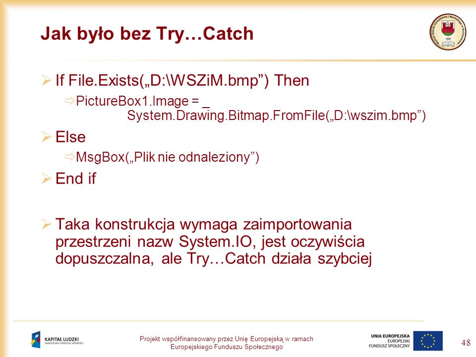 "Jak było bez Try…Catch If File.Exists(""D:\WSZiM.bmp ) Then Else End if"