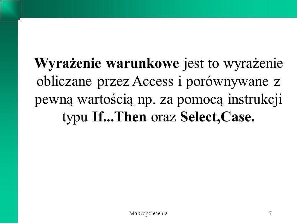 Wyrażenie warunkowe jest to wyrażenie obliczane przez Access i porównywane z pewną wartością np. za pomocą instrukcji typu If...Then oraz Select,Case.