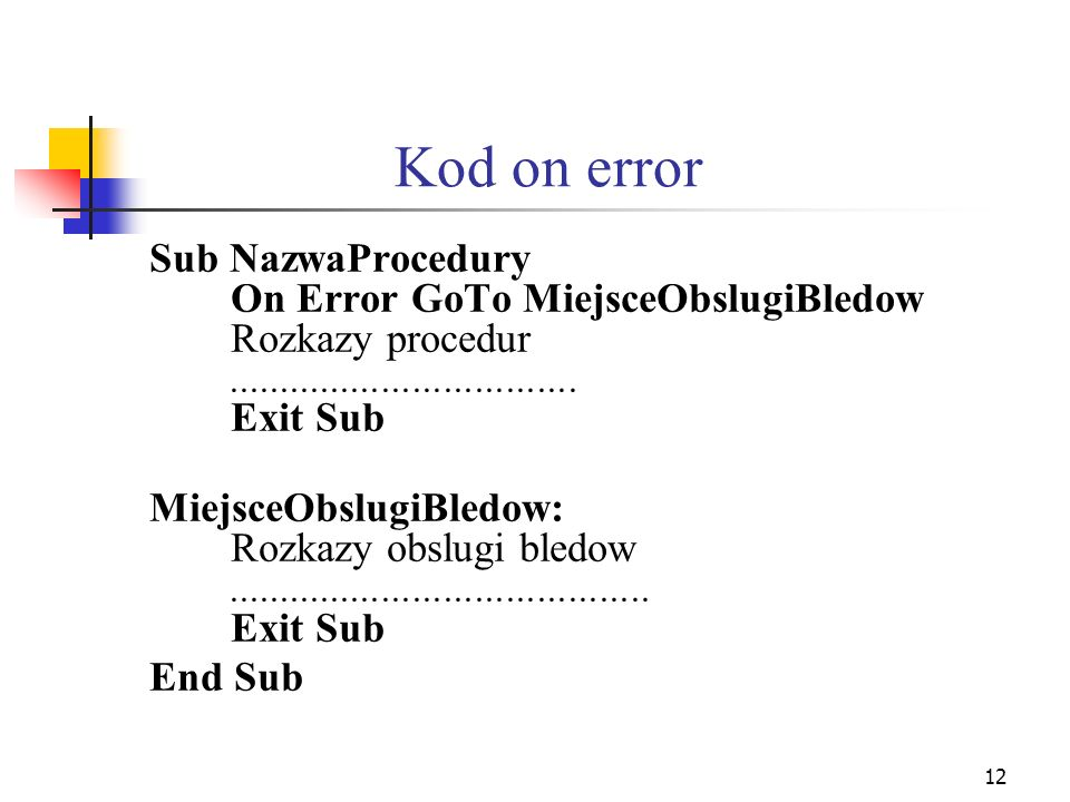 Kod on error Sub NazwaProcedury On Error GoTo MiejsceObslugiBledow Rozkazy procedur .................................. Exit Sub.