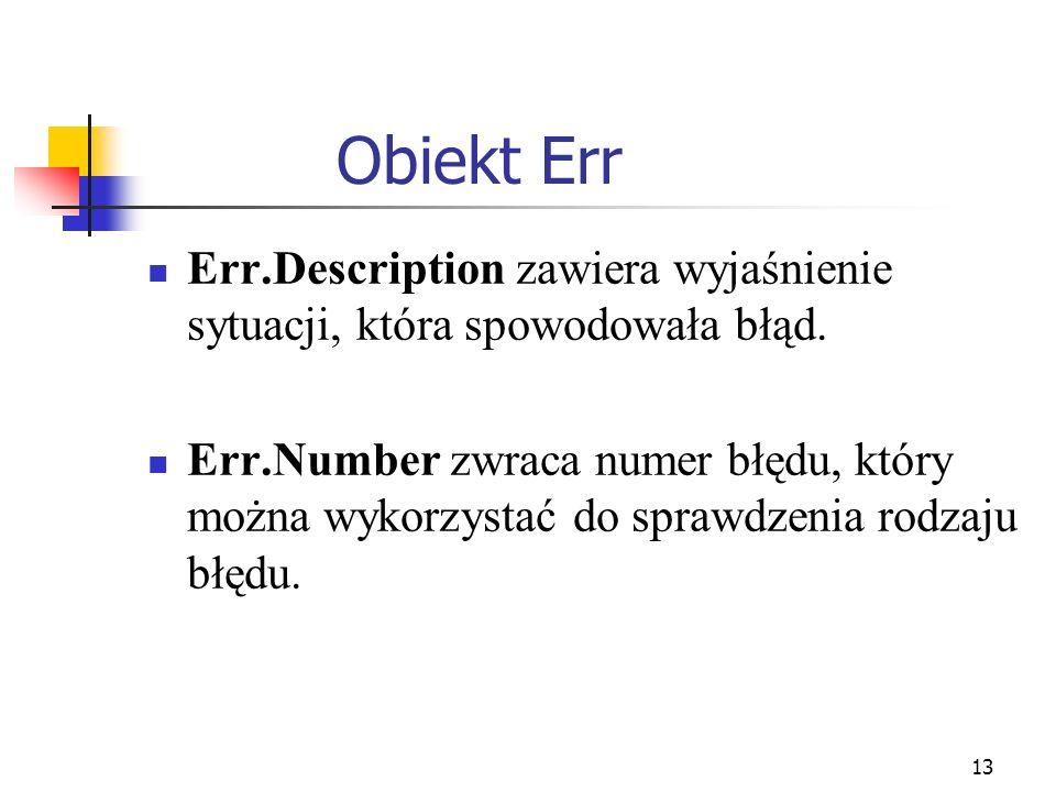 Obiekt Err Err.Description zawiera wyjaśnienie sytuacji, która spowodowała błąd.