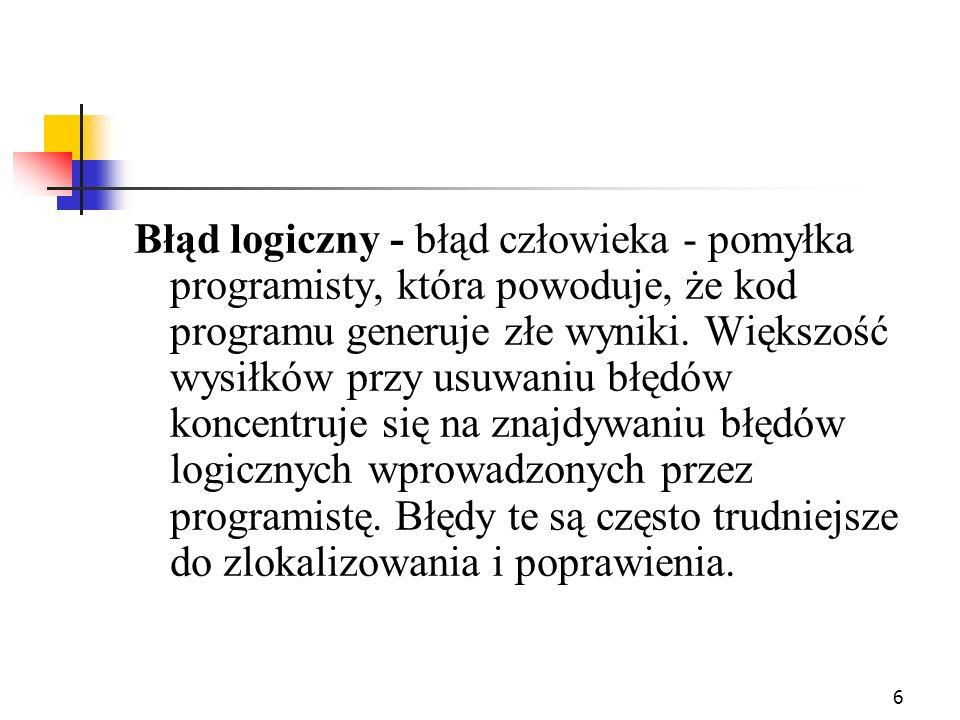Błąd logiczny - błąd człowieka - pomyłka programisty, która powoduje, że kod programu generuje złe wyniki.
