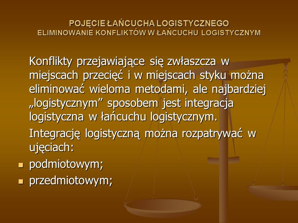 Integrację logistyczną można rozpatrywać w ujęciach: podmiotowym;