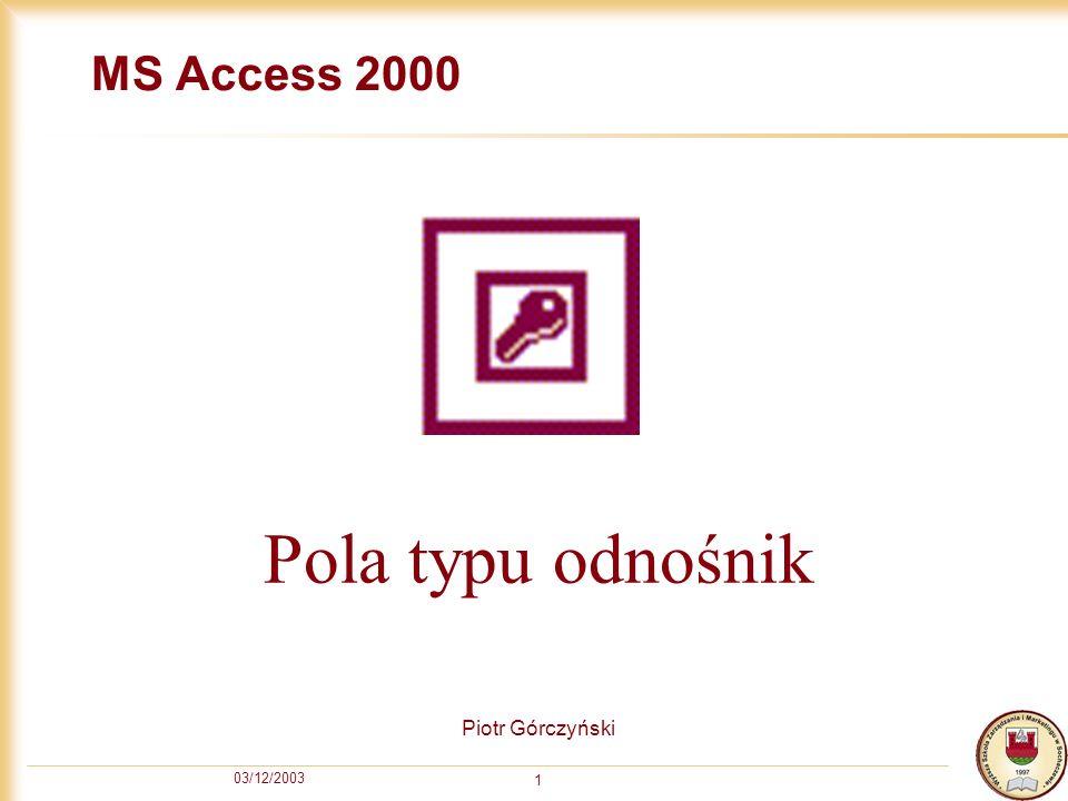 MS Access 2000 Pola typu odnośnik Piotr Górczyński 03/12/2003
