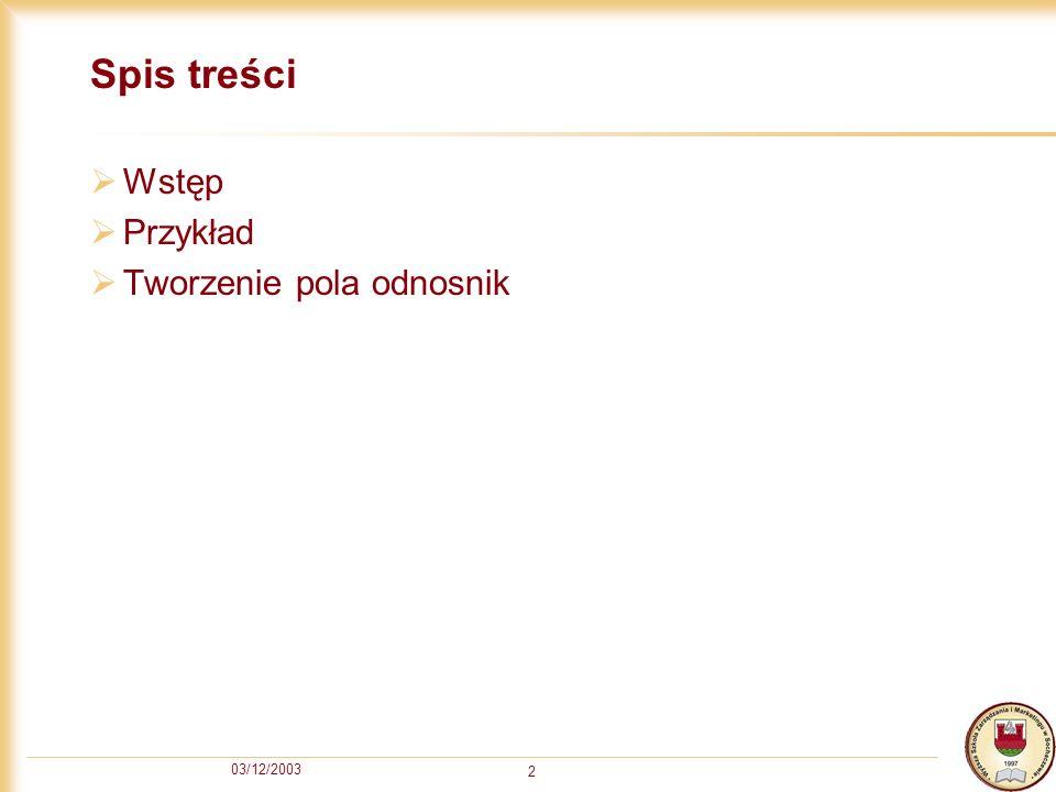 Spis treści Wstęp Przykład Tworzenie pola odnosnik 03/12/2003