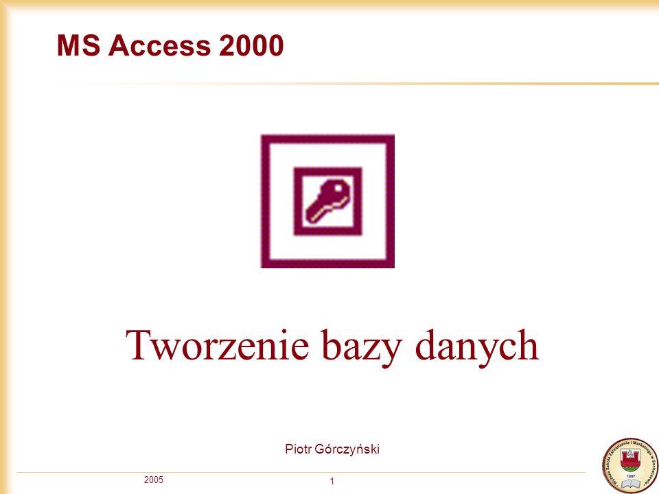 MS Access 2000 Tworzenie bazy danych Piotr Górczyński 2005