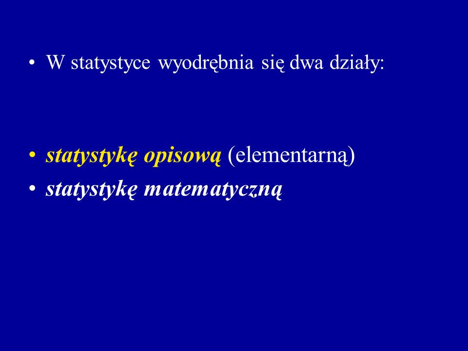 statystykę opisową (elementarną) statystykę matematyczną