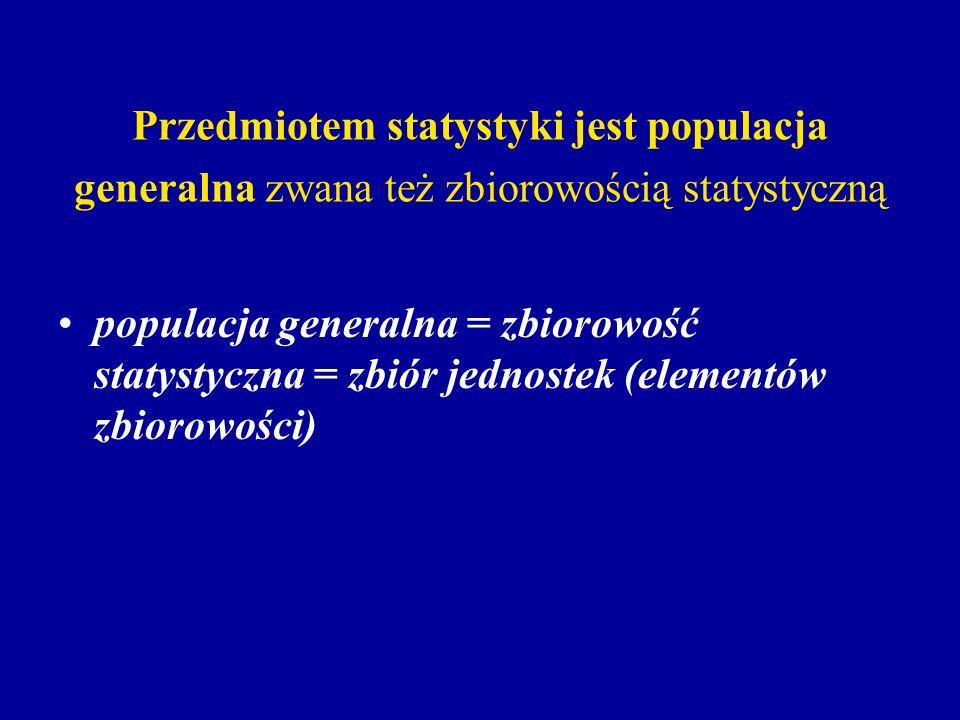 Przedmiotem statystyki jest populacja generalna zwana też zbiorowością statystyczną