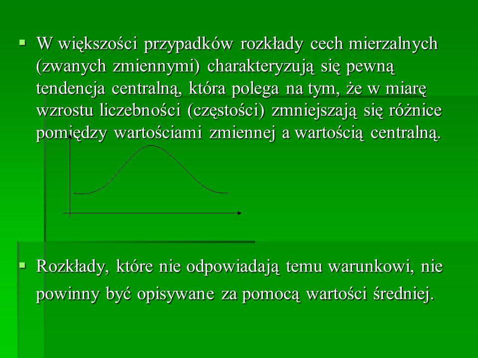 W większości przypadków rozkłady cech mierzalnych (zwanych zmiennymi) charakteryzują się pewną tendencja centralną, która polega na tym, że w miarę wzrostu liczebności (częstości) zmniejszają się różnice pomiędzy wartościami zmiennej a wartością centralną.