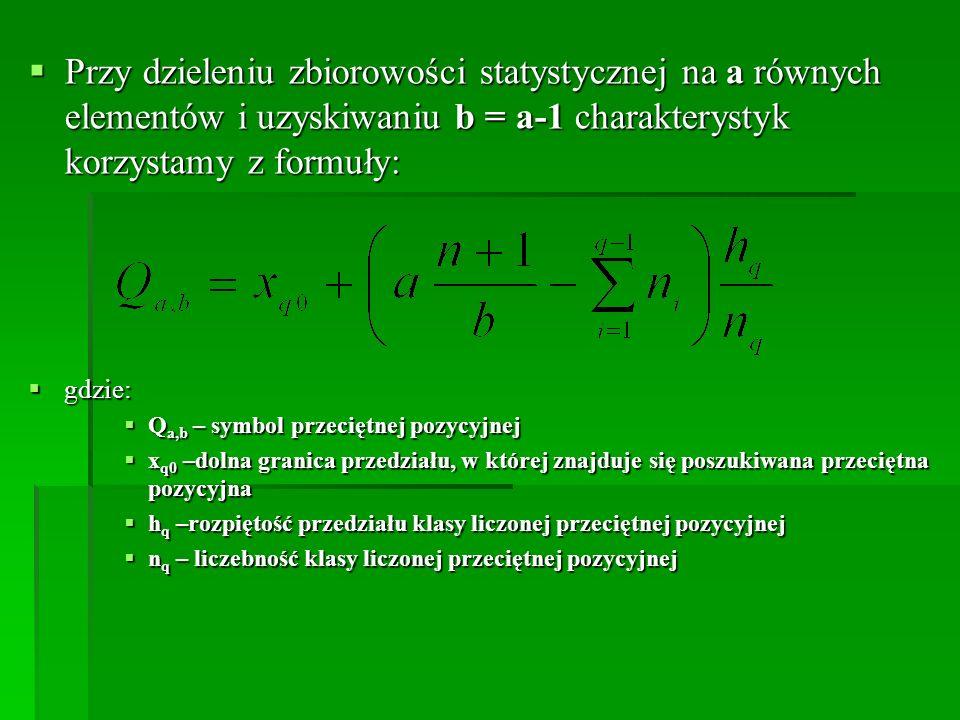 Przy dzieleniu zbiorowości statystycznej na a równych elementów i uzyskiwaniu b = a-1 charakterystyk korzystamy z formuły: