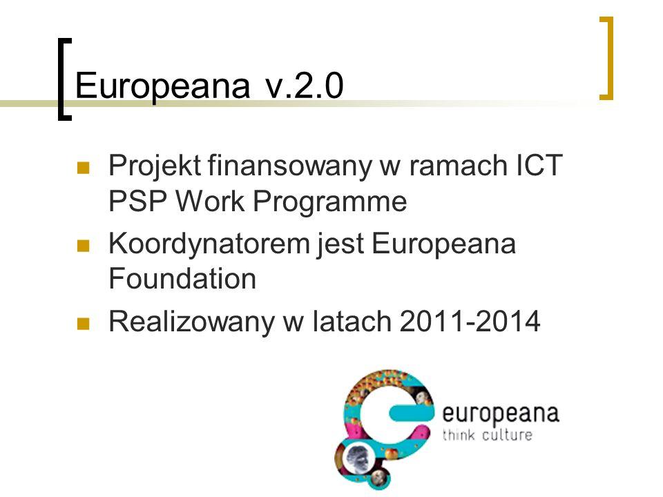 Europeana v.2.0 Projekt finansowany w ramach ICT PSP Work Programme