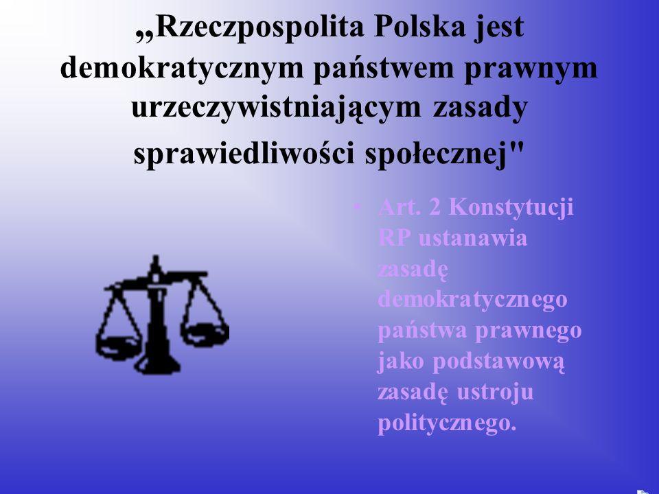 """""""Rzeczpospolita Polska jest demokratycznym państwem prawnym urzeczywistniającym zasady sprawiedliwości społecznej"""