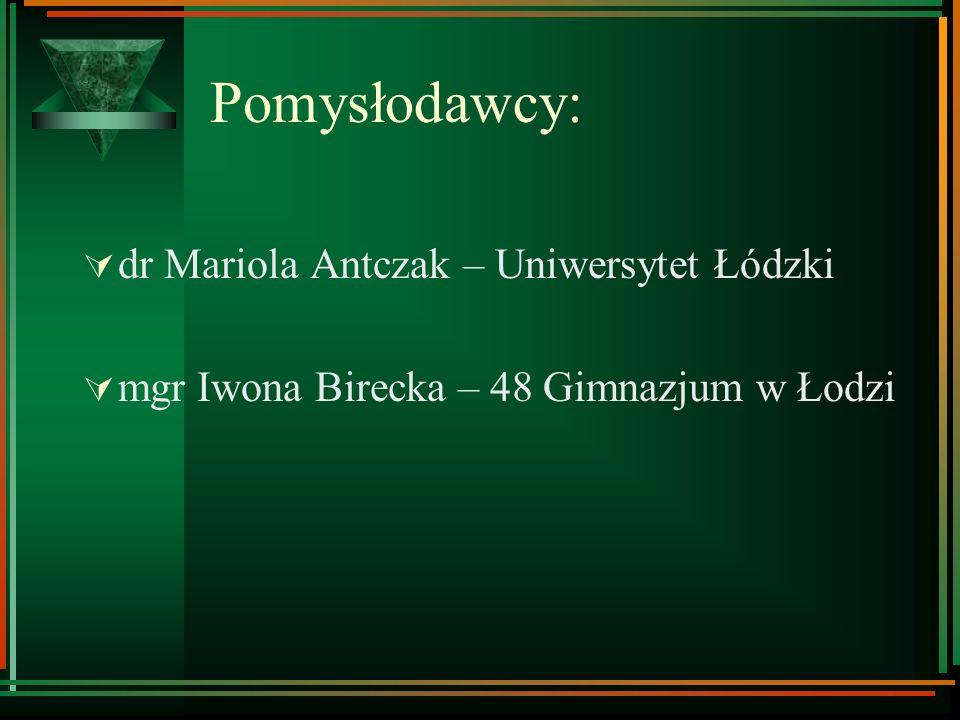 Pomysłodawcy: dr Mariola Antczak – Uniwersytet Łódzki