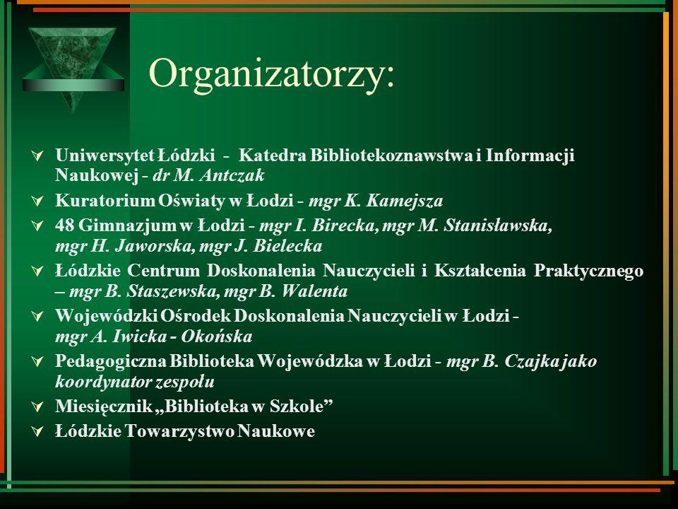 Organizatorzy: Uniwersytet Łódzki - Katedra Bibliotekoznawstwa i Informacji Naukowej - dr M. Antczak.