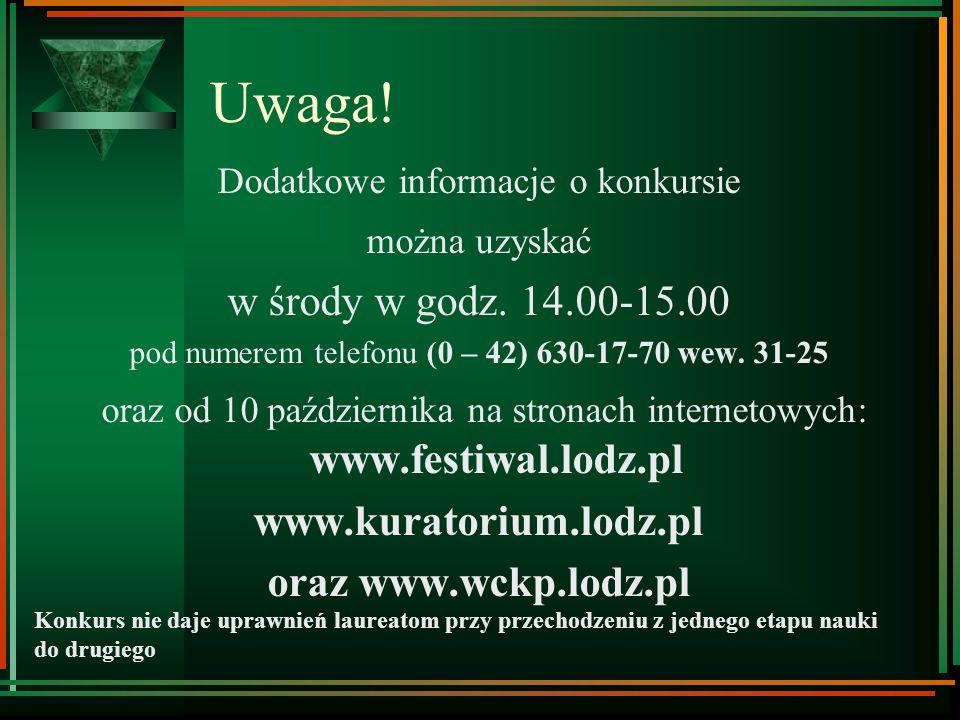 Uwaga! Dodatkowe informacje o konkursie. można uzyskać. w środy w godz. 14.00-15.00. pod numerem telefonu (0 – 42) 630-17-70 wew. 31-25.
