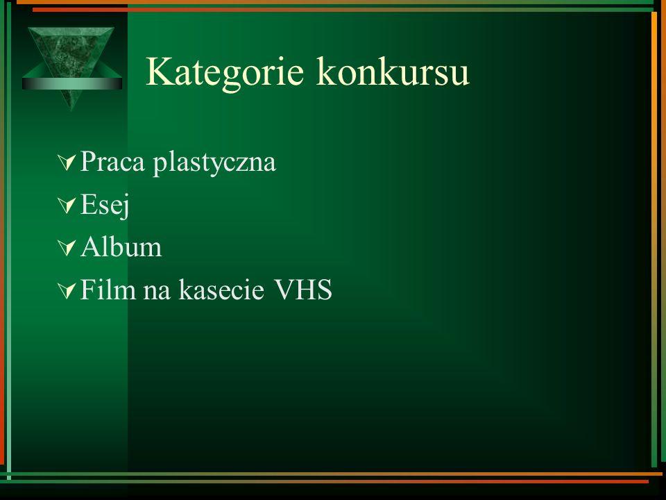 Kategorie konkursu Praca plastyczna Esej Album Film na kasecie VHS