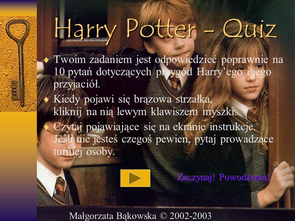 Harry Potter - Quiz Twoim zadaniem jest odpowiedzieć poprawnie na 10 pytań dotyczących przygód Harry'ego i jego przyjaciół.