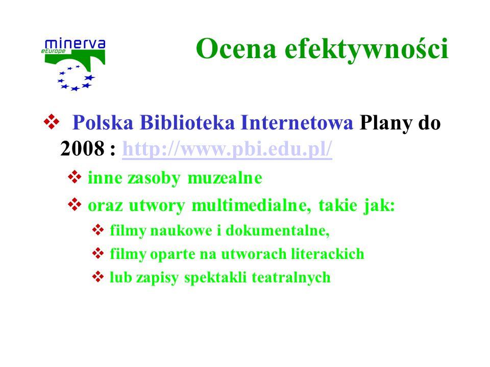 Ocena efektywności Polska Biblioteka Internetowa Plany do 2008 : http://www.pbi.edu.pl/ inne zasoby muzealne.