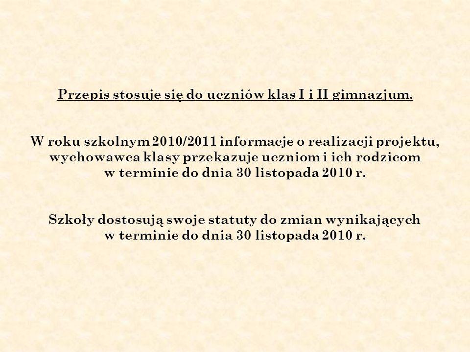 Przepis stosuje się do uczniów klas I i II gimnazjum.
