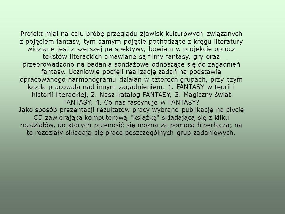 Projekt miał na celu próbę przeglądu zjawisk kulturowych związanych z pojęciem fantasy, tym samym pojęcie pochodzące z kręgu literatury widziane jest z szerszej perspektywy, bowiem w projekcie oprócz tekstów literackich omawiane są filmy fantasy, gry oraz przeprowadzono na badania sondażowe odnoszące się do zagadnień fantasy.