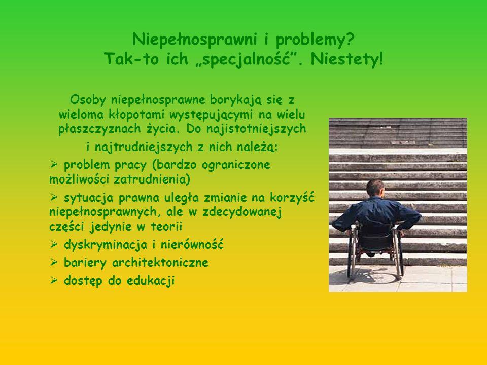 """Niepełnosprawni i problemy Tak-to ich """"specjalność . Niestety!"""